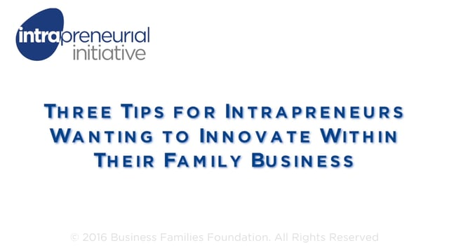 Three Tips for Intrapreneurs Wanting to Innovate Within Their Family Business